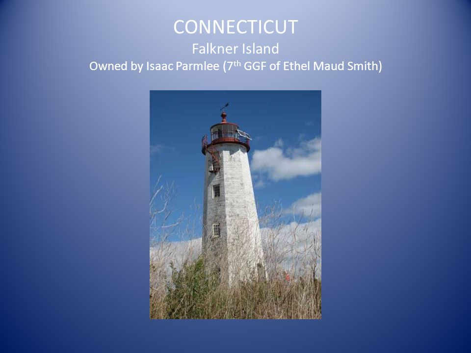 CONNECTICUT Falkner Island Owned by Isaac Parmlee (7 th GGF of Ethel Maud Smith)