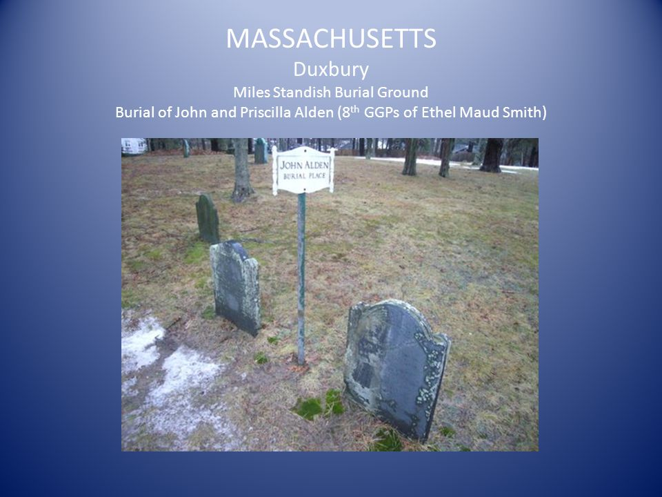 MASSACHUSETTS Duxbury Miles Standish Burial Ground Burial of John and Priscilla Alden (8 th GGPs of Ethel Maud Smith)