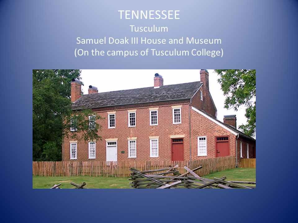 TENNESSEE Tusculum Samuel Doak III House and Museum (On the campus of Tusculum College)