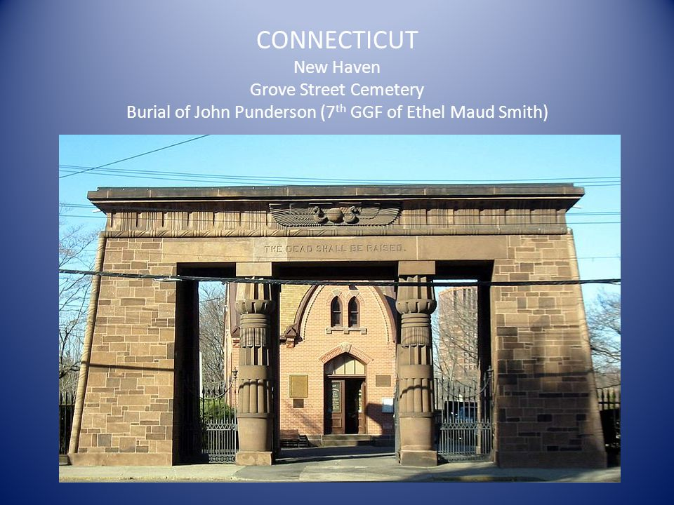 CONNECTICUT New Haven Grove Street Cemetery Burial of John Punderson (7 th GGF of Ethel Maud Smith)