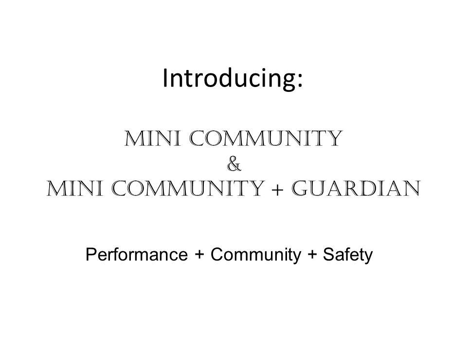 Mini Community & Mini Community + Guardian Performance + Community + Safety Introducing: