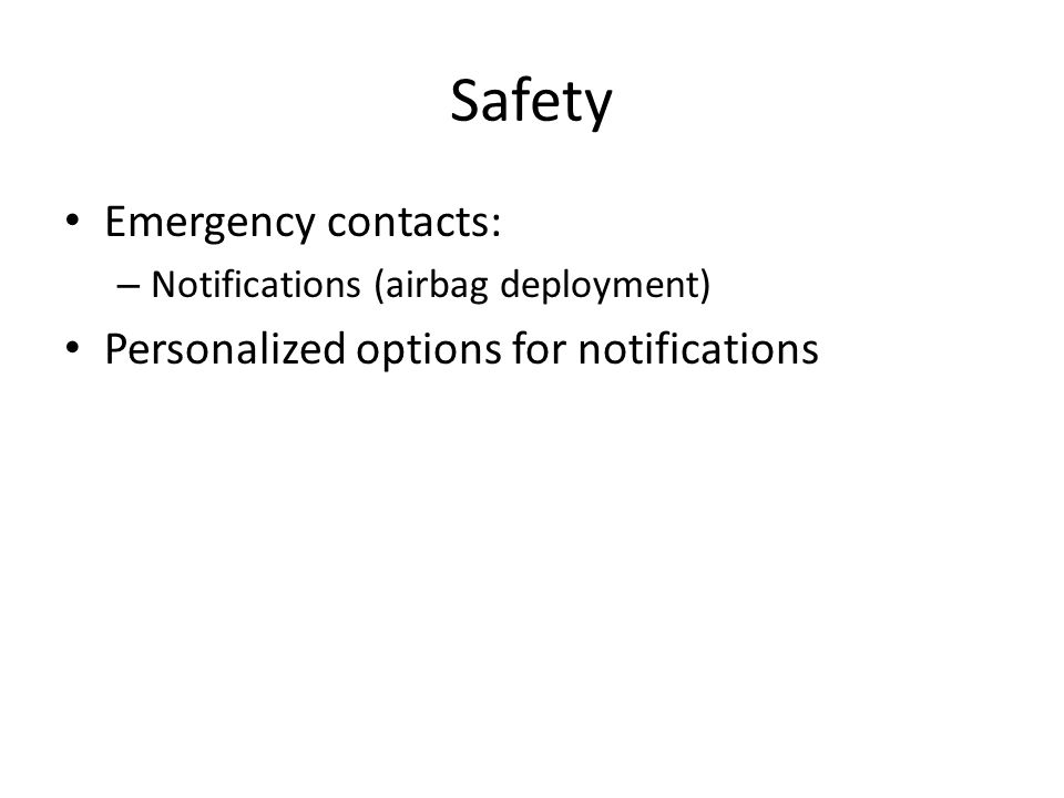 Safety Emergency contacts: – Notifications (airbag deployment) Personalized options for notifications