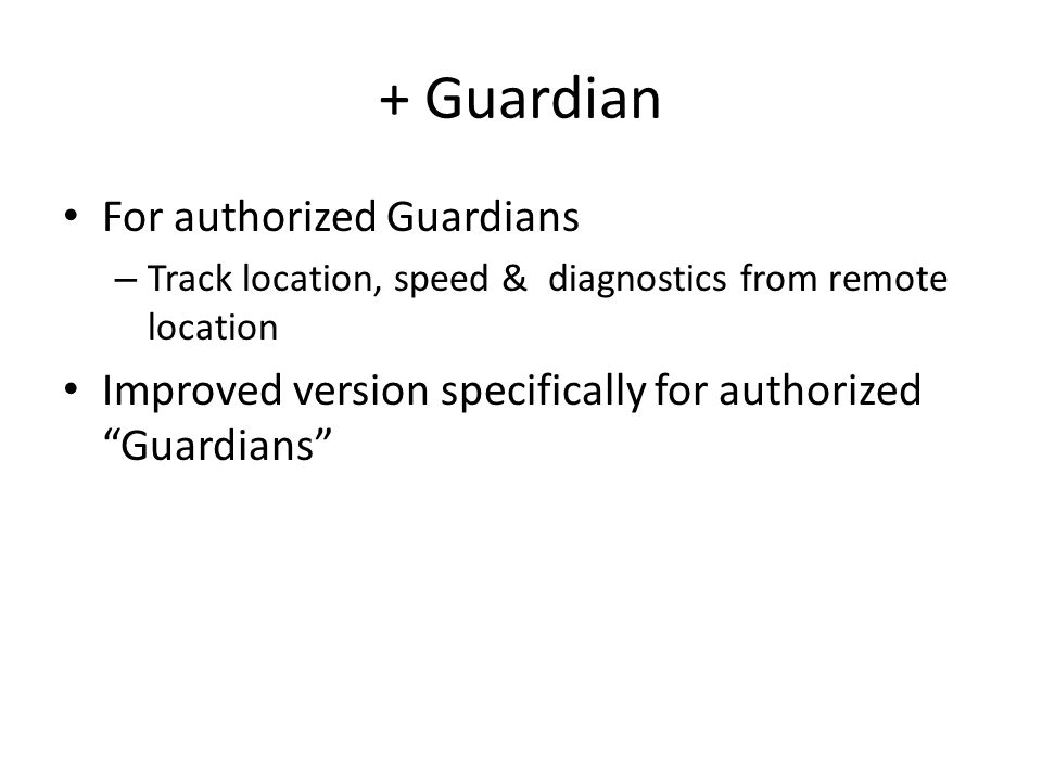 + Guardian For authorized Guardians – Track location, speed & diagnostics from remote location Improved version specifically for authorized Guardians