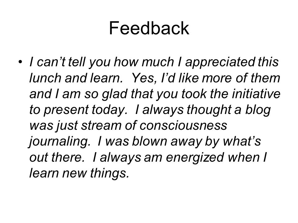 Feedback I can't tell you how much I appreciated this lunch and learn.