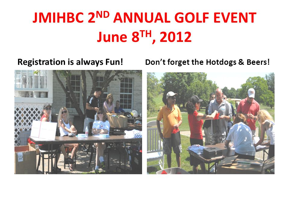 JMIHBC 2 ND ANNUAL GOLF EVENT June 8 TH, 2012 Registration is always Fun.