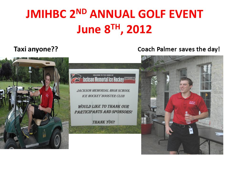 Taxi anyone?? Coach Palmer saves the day! JMIHBC 2 ND ANNUAL GOLF EVENT June 8 TH, 2012
