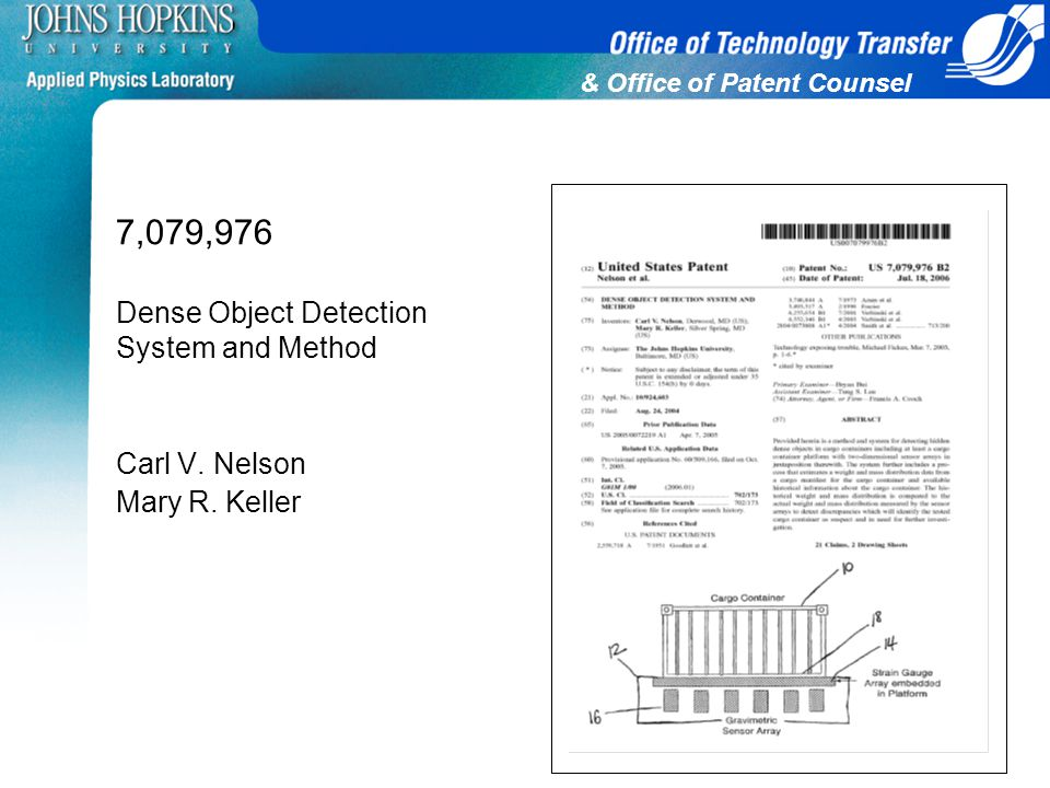& Office of Patent Counsel 7,079,976 Dense Object Detection System and Method Carl V. Nelson Mary R. Keller