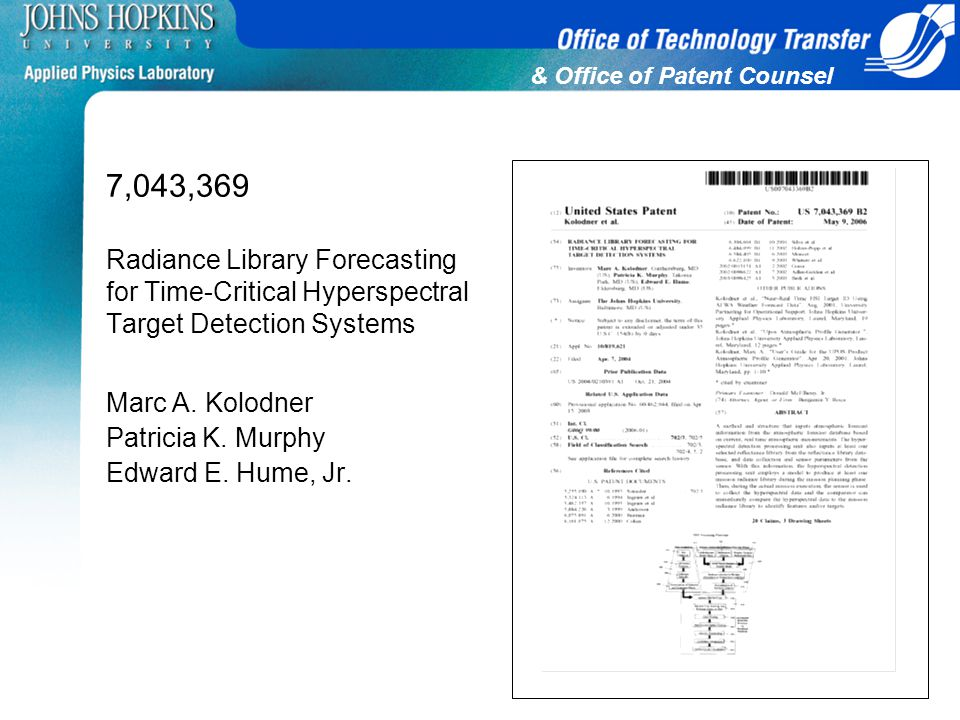 & Office of Patent Counsel 7,043,369 Radiance Library Forecasting for Time-Critical Hyperspectral Target Detection Systems Marc A. Kolodner Patricia K