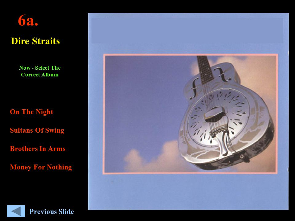 6a. Dire Straits On The Night Sultans Of Swing Brothers In Arms Money For Nothing Now - Select The Correct Album Previous Slide