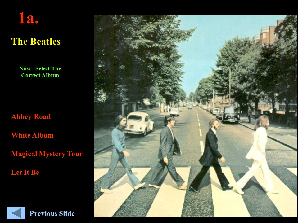 1a. The Beatles Abbey Road White Album Magical Mystery Tour Let It Be Now - Select The Correct Album Previous Slide