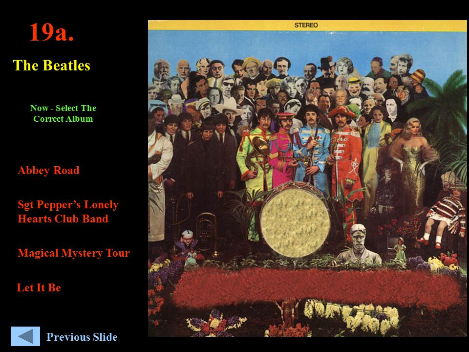 19a. The Beatles Abbey Road Sgt Pepper's Lonely Hearts Club Band Magical Mystery Tour Let It Be Now - Select The Correct Album Previous Slide