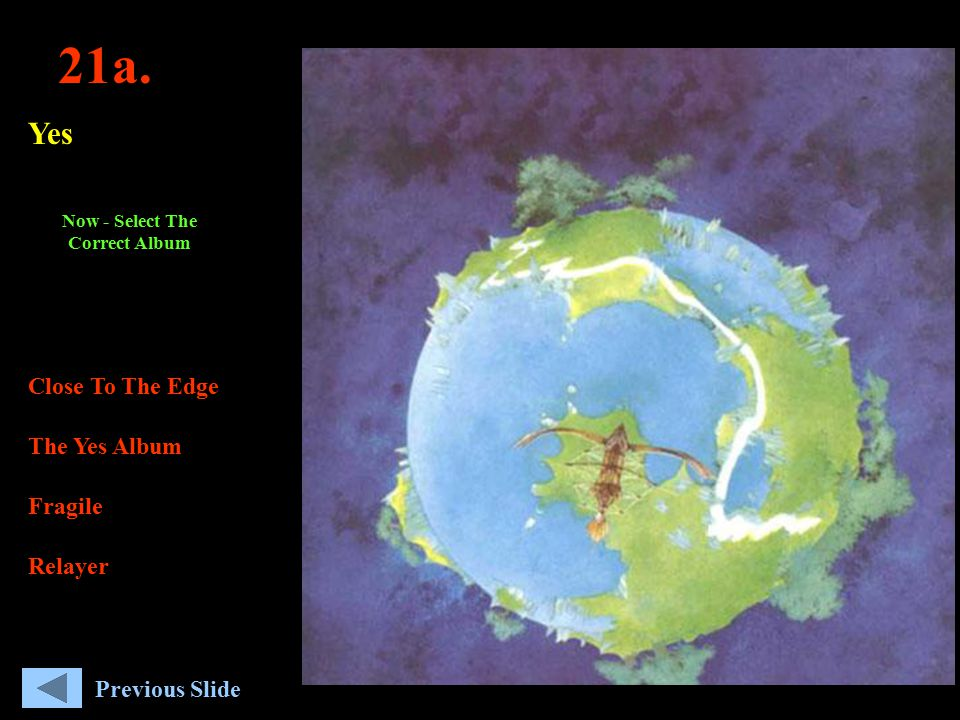 21a. Yes Close To The Edge The Yes Album Fragile Relayer Now - Select The Correct Album Previous Slide