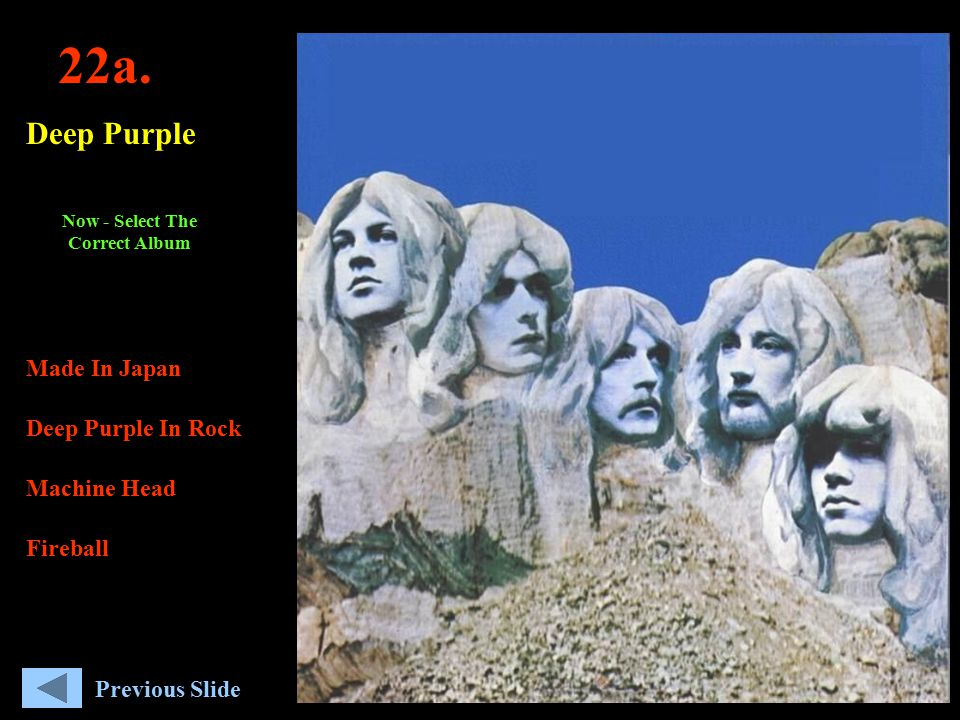 22a. Deep Purple Made In Japan Deep Purple In Rock Machine Head Fireball Now - Select The Correct Album Previous Slide