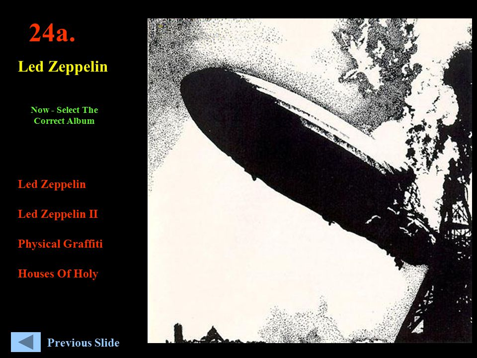 24a. Led Zeppelin Led Zeppelin II Physical Graffiti Houses Of Holy Now - Select The Correct Album Previous Slide