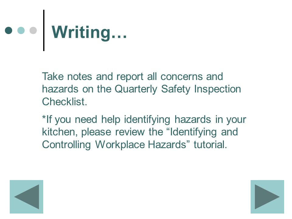 Take notes and report all concerns and hazards on the Quarterly Safety Inspection Checklist.