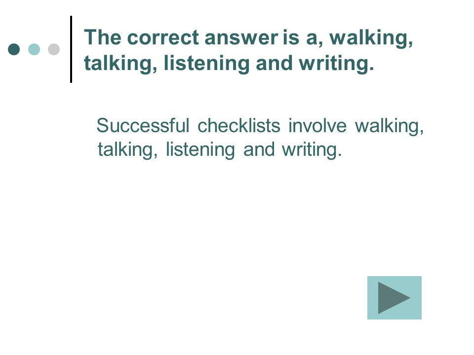 The correct answer is a, walking, talking, listening and writing.