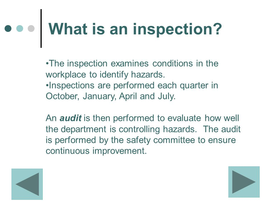 What is an inspection. The inspection examines conditions in the workplace to identify hazards.
