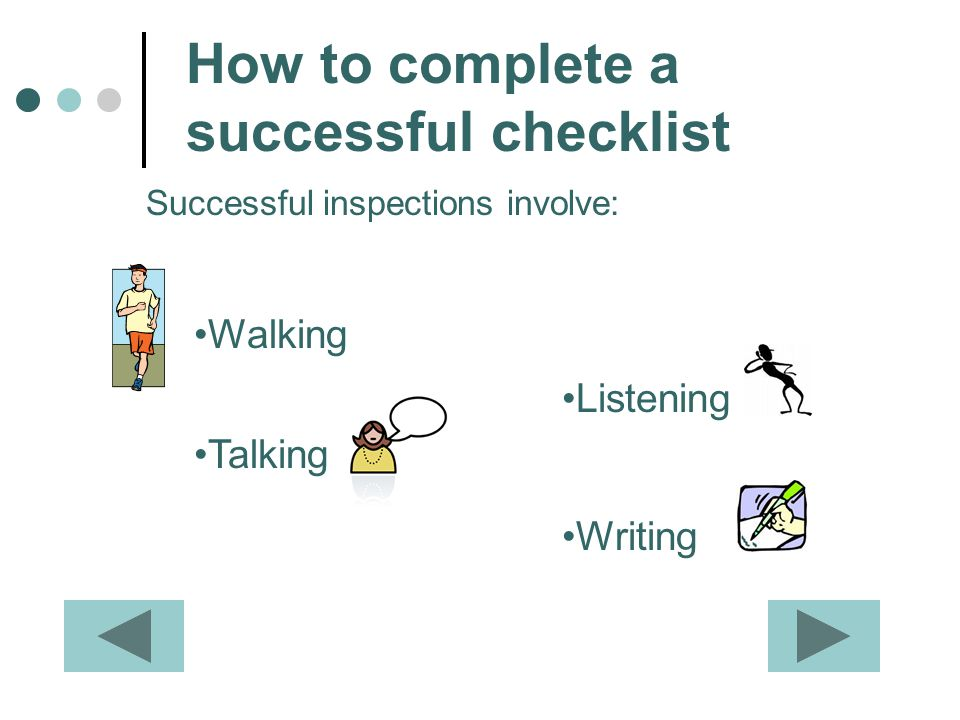Successful inspections involve: Walking Talking How to complete a successful checklist Listening Writing