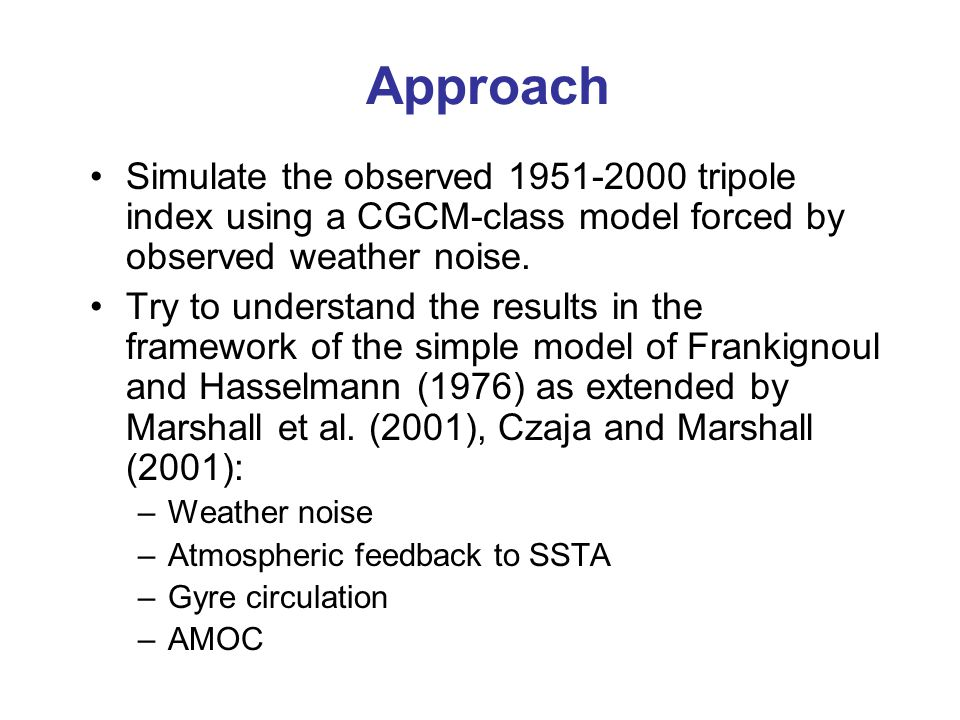 Approach Simulate the observed 1951-2000 tripole index using a CGCM-class model forced by observed weather noise.