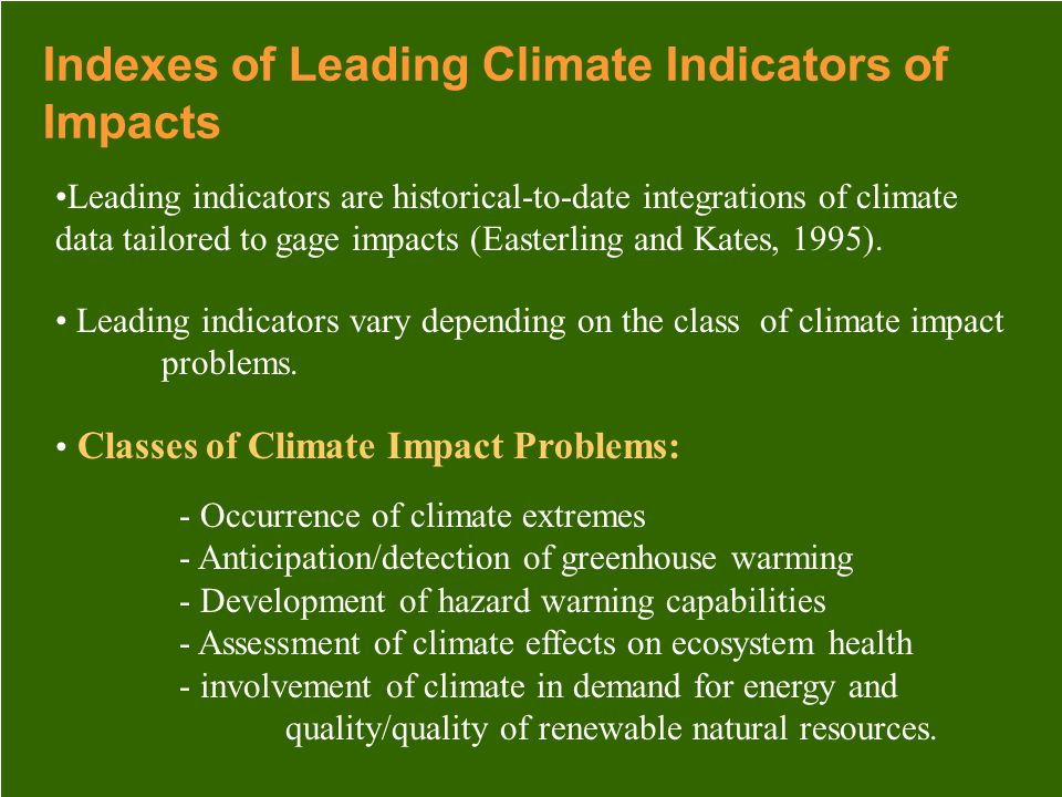 Indexes of Leading Climate Indicators of Impacts Leading indicators vary depending on the class of climate impact problems.