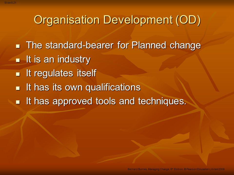Slide 8.21 Bernard Burnes, Managing Change, 5 th Edition, © Pearson Education Limited 2009 Organisation Development (OD) The standard-bearer for Plann