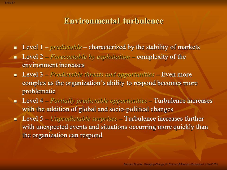 Slide 8.7 Bernard Burnes, Managing Change, 5 th Edition, © Pearson Education Limited 2009 Environmental turbulence Level 1 – predictable – characteriz