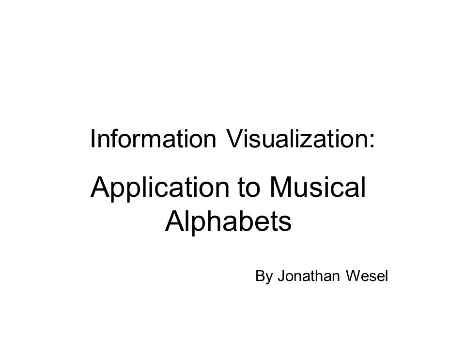 Information Visualization: Application to Musical Alphabets By Jonathan Wesel