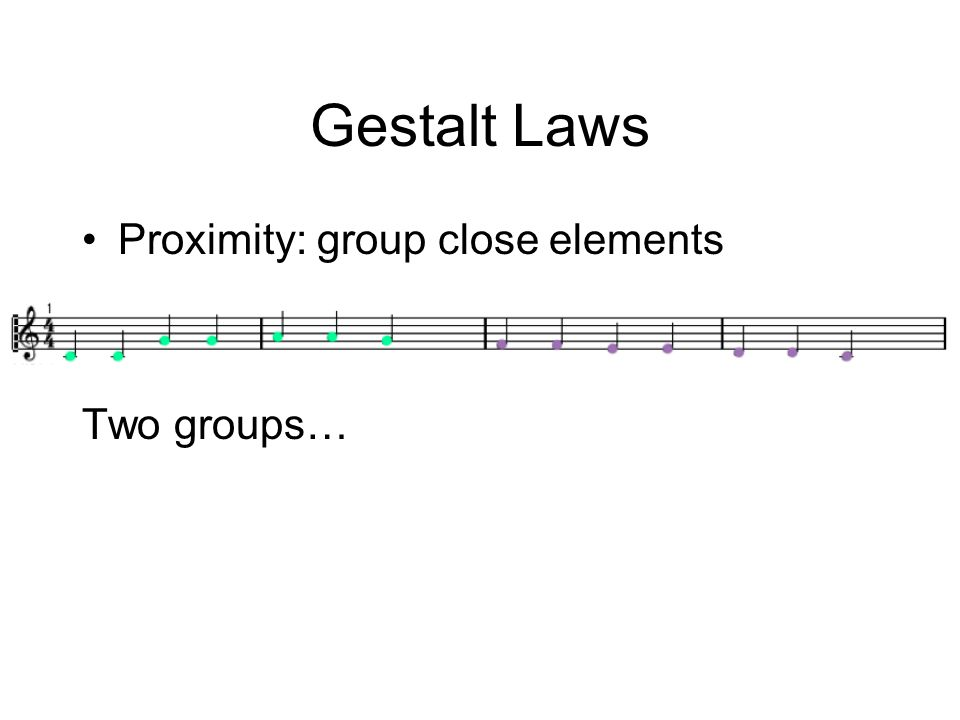 Gestalt Laws Proximity: group close elements Two groups…