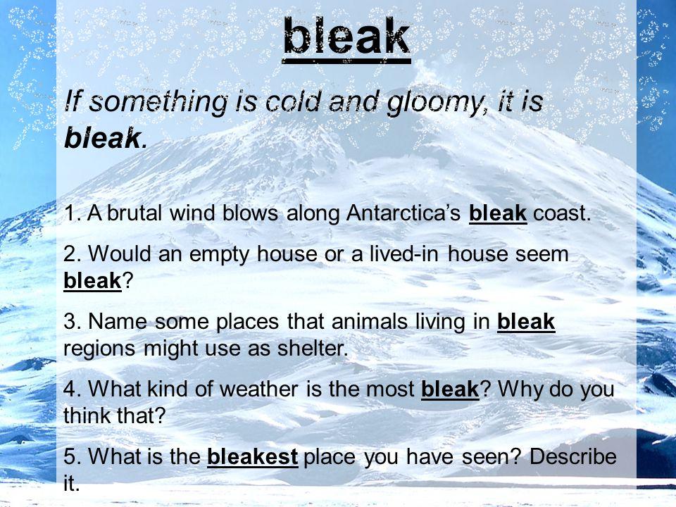 bleak If something is cold and gloomy, it is bleak.