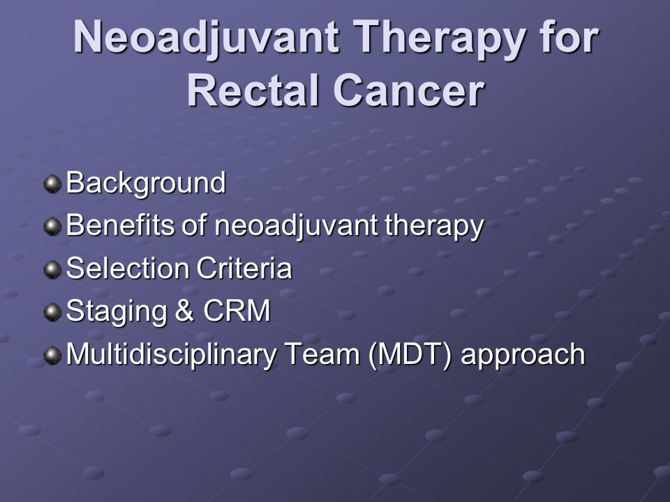 Advantages of neoadjuvant CRT apply to virgin, well-oxygenated tissue more profound reduction of local recurrence compared with postoperative CRT more profound reduction of local recurrence compared with postoperative CRT downstage the tumor downstage the tumor make radical resection or sphincter preserving surgery feasible make radical resection or sphincter preserving surgery feasible