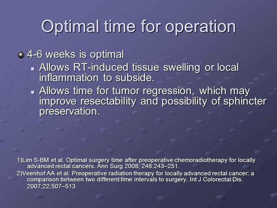 Optimal time for operation 4-6 weeks is optimal Allows RT-induced tissue swelling or local inflammation to subside.
