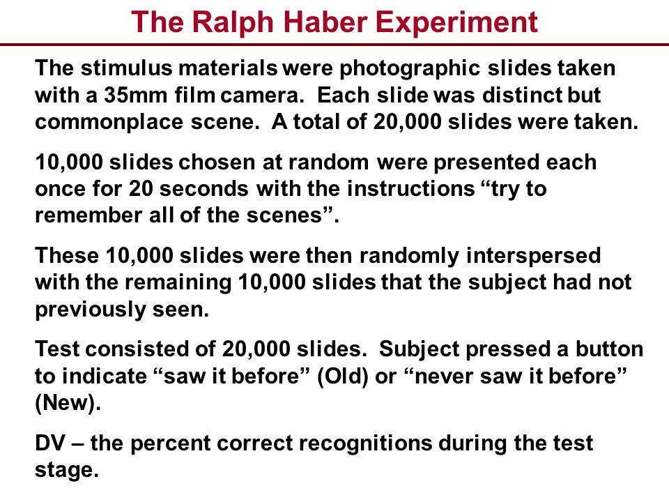 The Ralph Haber Experiment The stimulus materials were photographic slides taken with a 35mm film camera. Each slide was distinct but commonplace scen