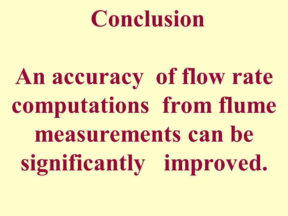 Conclusion An accuracy of flow rate computations from flume measurements can be significantly improved.