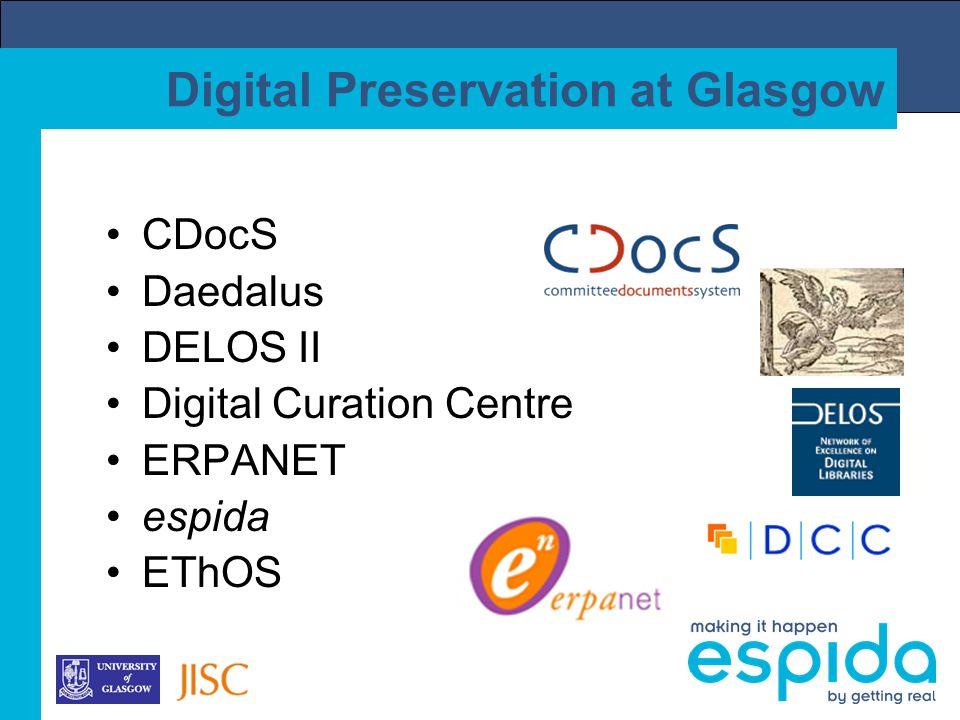Digital Preservation at Glasgow CDocS Daedalus DELOS II Digital Curation Centre ERPANET espida EThOS