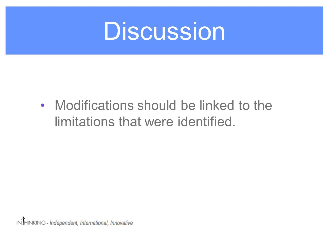 Discussion Modifications should be linked to the limitations that were identified.