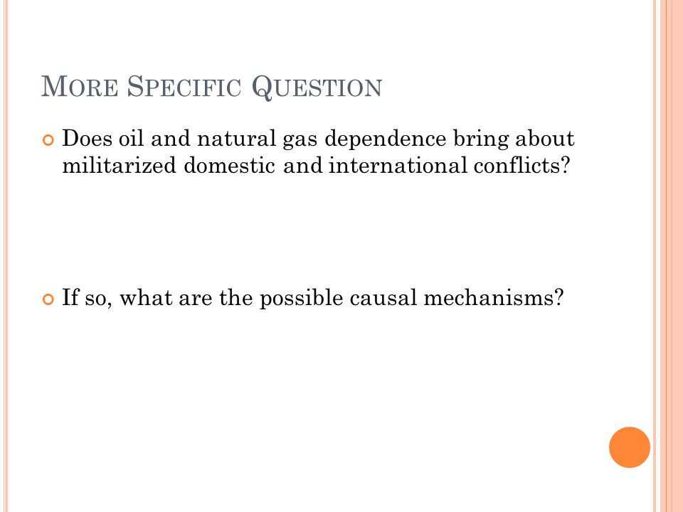L ITERATURE The questions above are parts of the larger question: the association between primary commodities and conflicts (Collier & Hoeffler 1998) Most of the literature: natural resources in general  domestic conflicts/civil wars