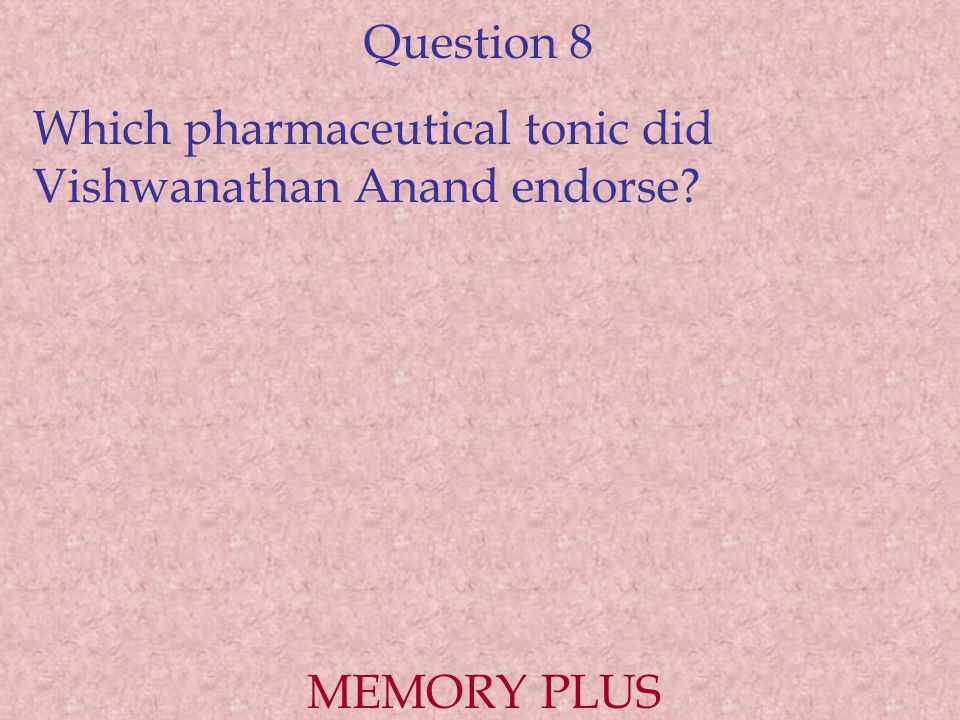 Question 8 Which pharmaceutical tonic did Vishwanathan Anand endorse? MEMORY PLUS