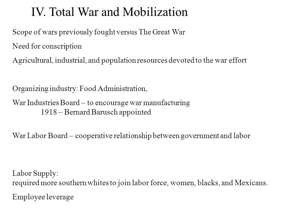 IV. Total War and Mobilization Scope of wars previously fought versus The Great War Need for conscription Agricultural, industrial, and population res
