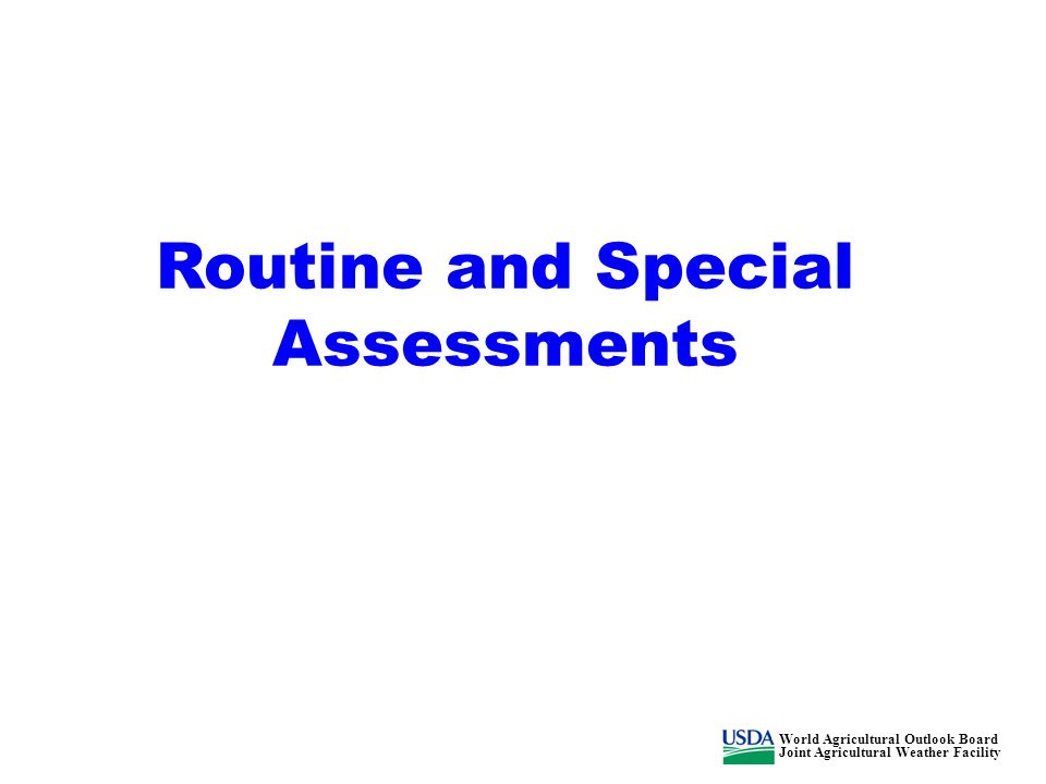 Routine and Special Assessments World Agricultural Outlook Board Joint Agricultural Weather Facility