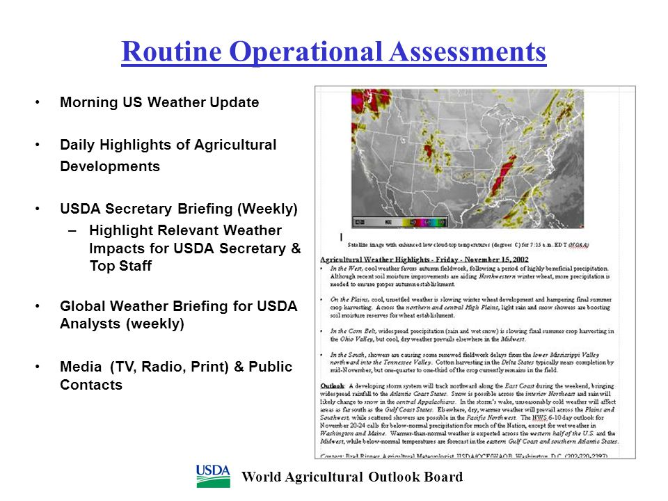 Routine Operational Assessments Morning US Weather Update Daily Highlights of Agricultural Developments USDA Secretary Briefing (Weekly) –Highlight Re