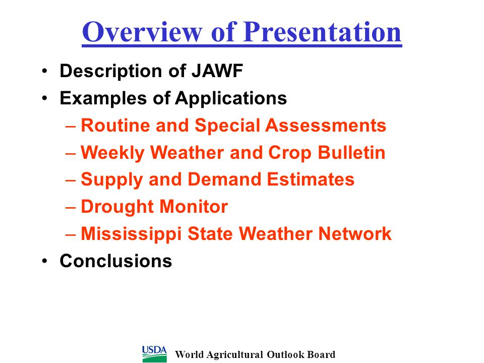 Overview of Presentation Description of JAWF Examples of Applications –Routine and Special Assessments –Weekly Weather and Crop Bulletin –Supply and D