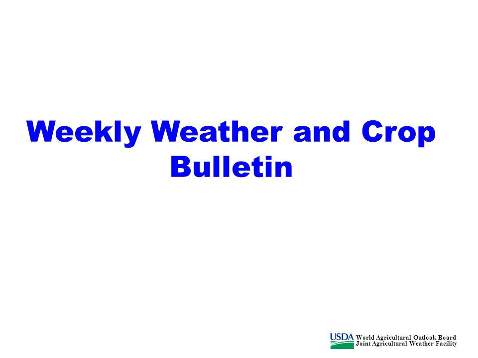 Weekly Weather and Crop Bulletin World Agricultural Outlook Board Joint Agricultural Weather Facility