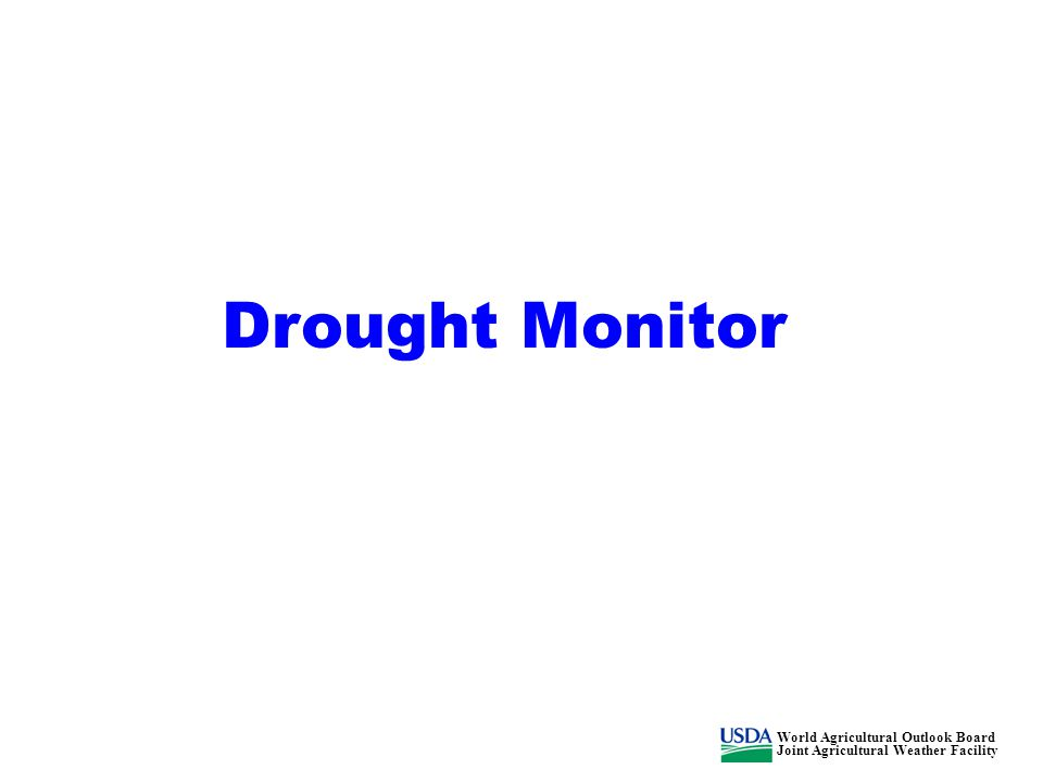 Drought Monitor World Agricultural Outlook Board Joint Agricultural Weather Facility