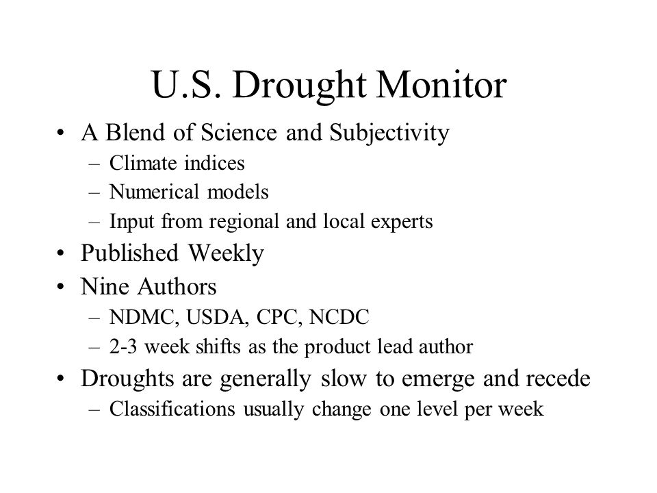 U.S. Drought Monitor A Blend of Science and Subjectivity –Climate indices –Numerical models –Input from regional and local experts Published Weekly Ni