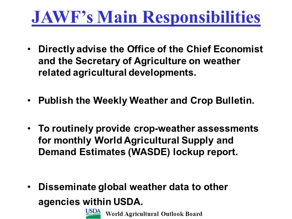 JAWF's Main Responsibilities Directly advise the Office of the Chief Economist and the Secretary of Agriculture on weather related agricultural develo
