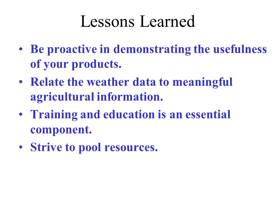 Be proactive in demonstrating the usefulness of your products. Relate the weather data to meaningful agricultural information. Training and education