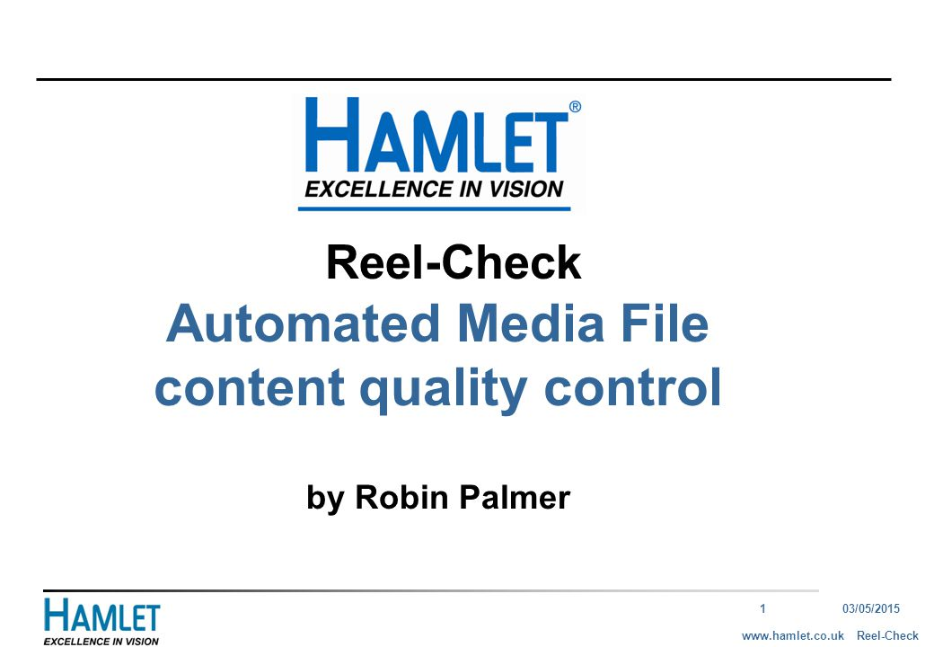 103/05/2015 Reel-Checkwww.hamlet.co.uk Reel-Check Automated Media File content quality control by Robin Palmer