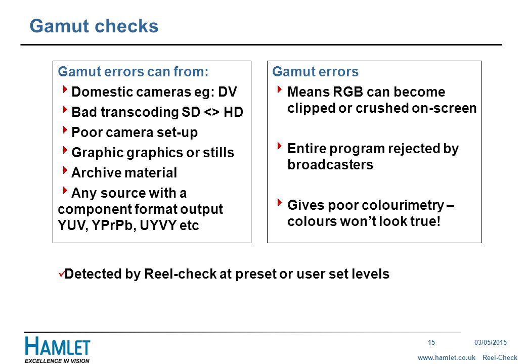 1503/05/2015 Reel-Checkwww.hamlet.co.uk Gamut checks Gamut errors can from:  Domestic cameras eg: DV  Bad transcoding SD <> HD  Poor camera set-up
