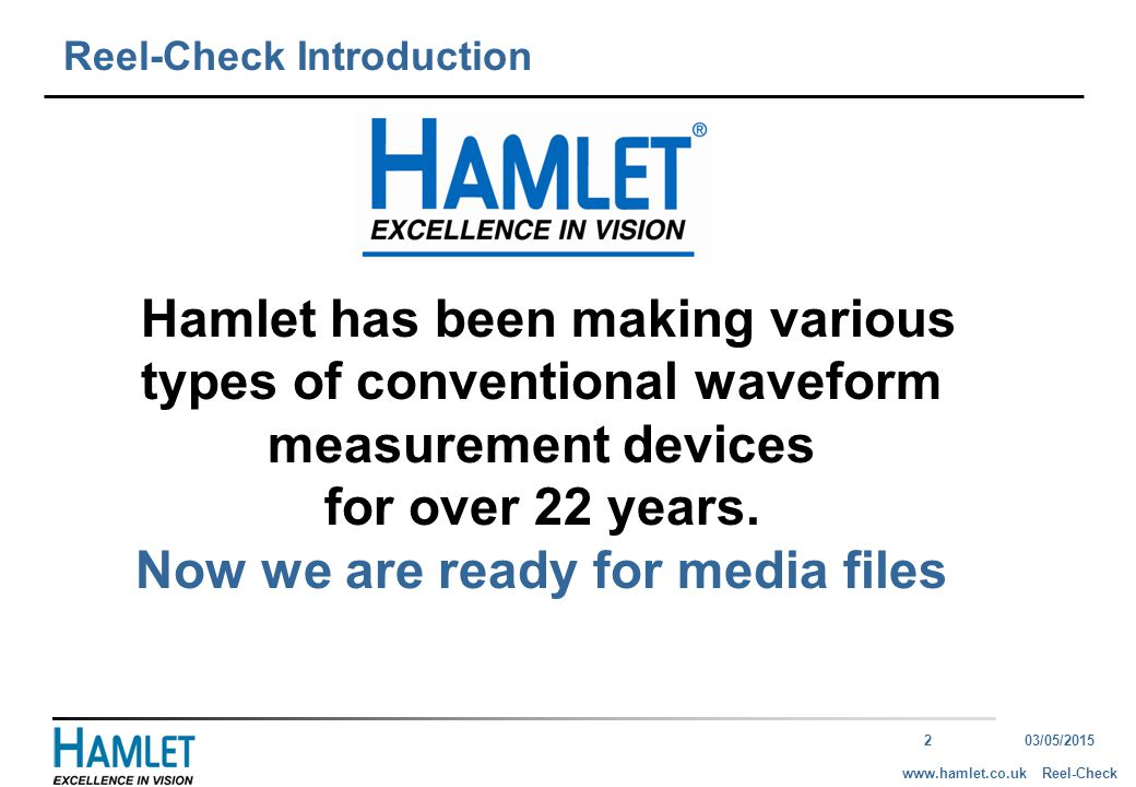 203/05/2015 Reel-Checkwww.hamlet.co.uk Hamlet has been making various types of conventional waveform measurement devices for over 22 years.