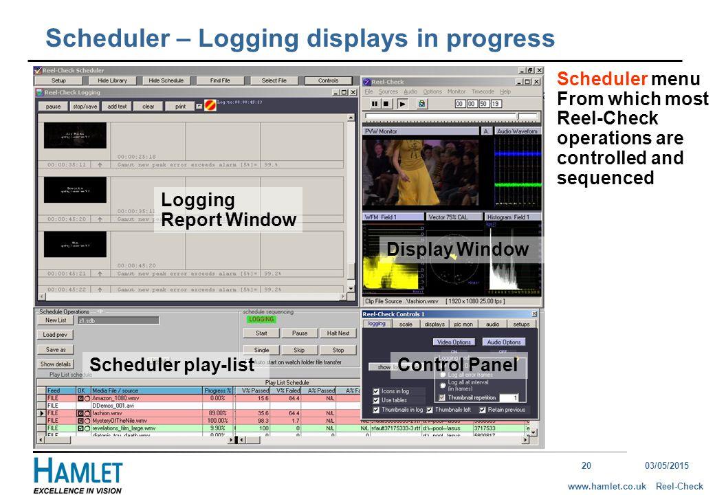 2003/05/2015 Reel-Checkwww.hamlet.co.uk Display Window Control Panel Logging Report Window Scheduler – Logging displays in progress Scheduler menu Fro